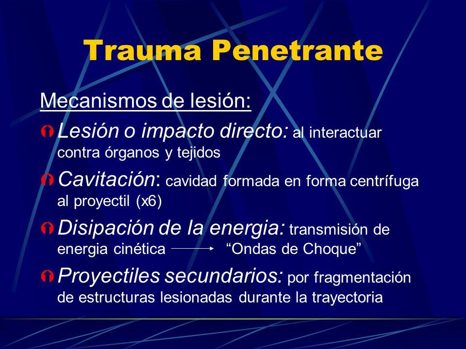 Trauma Penetrante Mecanismos de lesión: Ý Lesión o impacto directo: al interactuar contra órganos y tejidos Ý Cavitación: cavidad formada en forma cen