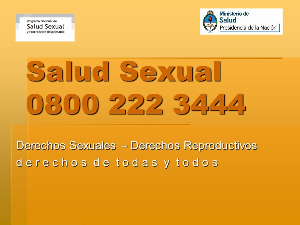 Salud Sexual 0800 222 3444 Derechos Sexuales – Derechos Reproductivos d e r e c h o s d e t o d a s y t o d o s
