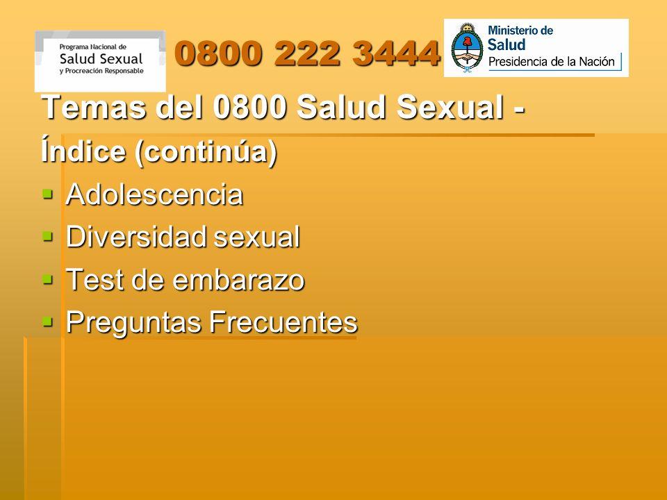 0800 222 3444 0800 222 3444 Temas del 0800 Salud Sexual - Índice (continúa) Adolescencia Adolescencia Diversidad sexual Diversidad sexual Test de emba