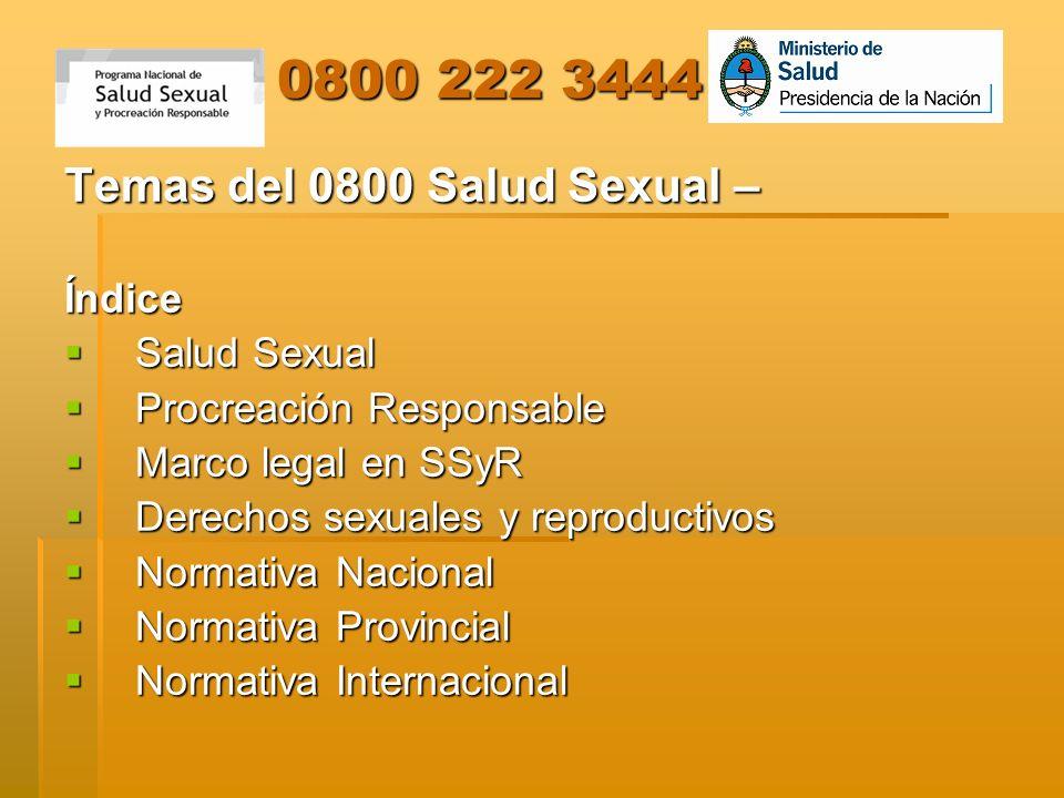 0800 222 3444 0800 222 3444 Temas del 0800 Salud Sexual – Índice Salud Sexual Salud Sexual Procreación Responsable Procreación Responsable Marco legal