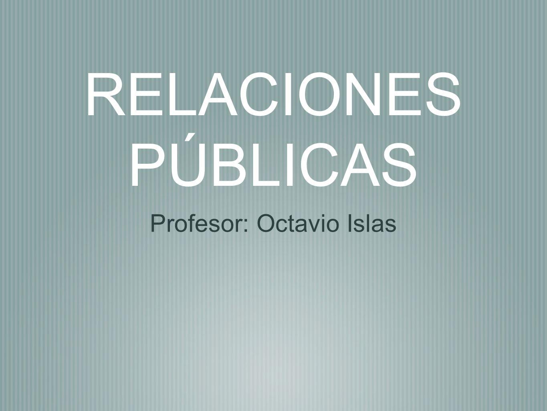 RELACIONES PÚBLICAS Profesor: Octavio Islas