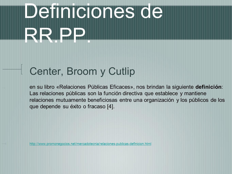 Definiciones de RR.PP. Center, Broom y Cutlip en su libro «Relaciones Públicas Eficaces», nos brindan la siguiente definición: Las relaciones públicas