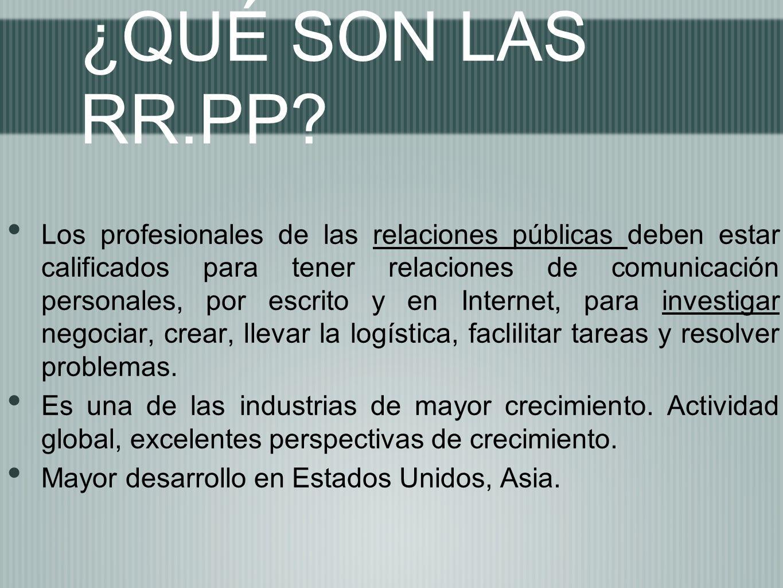 ¿QUÉ SON LAS RR.PP? Los profesionales de las relaciones públicas deben estar calificados para tener relaciones de comunicación personales, por escrito
