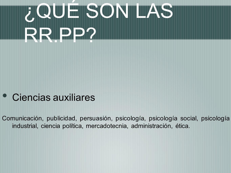 ¿QUÉ SON LAS RR.PP? Ciencias auxiliares Comunicación, publicidad, persuasión, psicología, psicología social, psicología industrial, ciencia política,