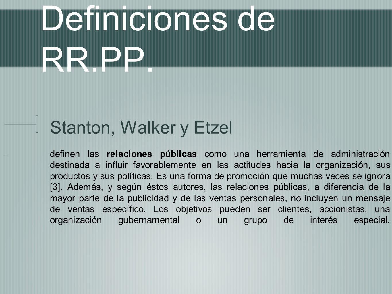 Definiciones de RR.PP. Stanton, Walker y Etzel definen las relaciones públicas como una herramienta de administración destinada a influir favorablemen