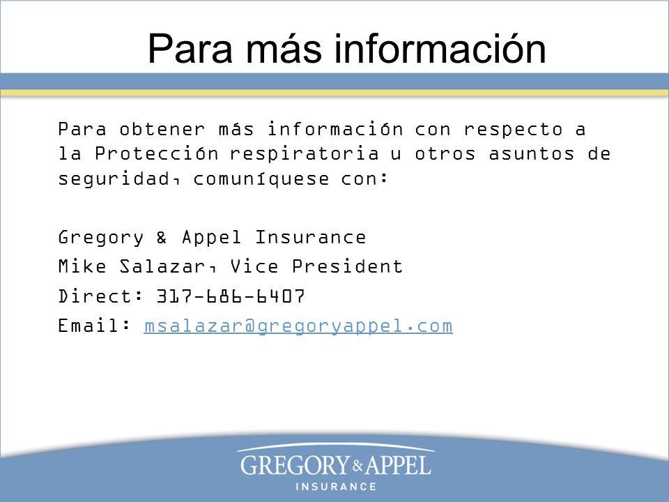 Para más información Para obtener más información con respecto a la Protección respiratoria u otros asuntos de seguridad, comuníquese con: Gregory & A