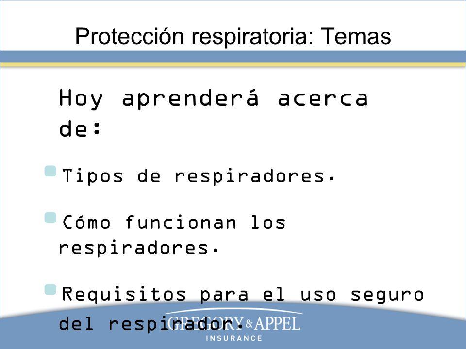 Protección respiratoria: Temas Hoy aprenderá acerca de: Tipos de respiradores. Cómo funcionan los respiradores. Requisitos para el uso seguro del resp