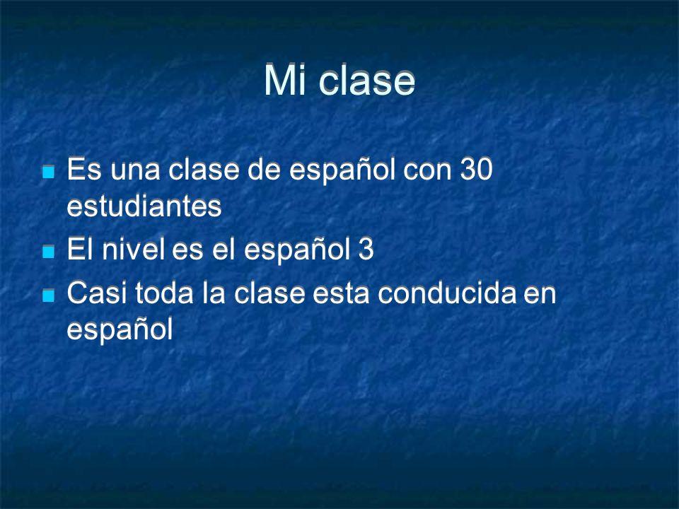 Mi clase Es una clase de español con 30 estudiantes El nivel es el español 3 Casi toda la clase esta conducida en español Es una clase de español con