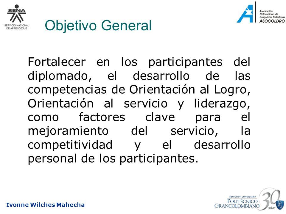 Ivonne Wilches Mahecha Objetivo General Fortalecer en los participantes del diplomado, el desarrollo de las competencias de Orientación al Logro, Orie