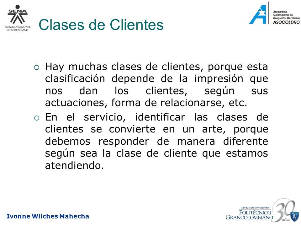 Ivonne Wilches Mahecha Clases de Clientes Hay muchas clases de clientes, porque esta clasificación depende de la impresión que nos dan los clientes, s