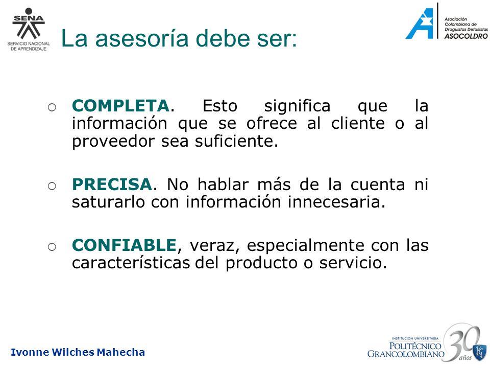 Ivonne Wilches Mahecha La asesoría debe ser: COMPLETA. Esto significa que la información que se ofrece al cliente o al proveedor sea suficiente. PRECI