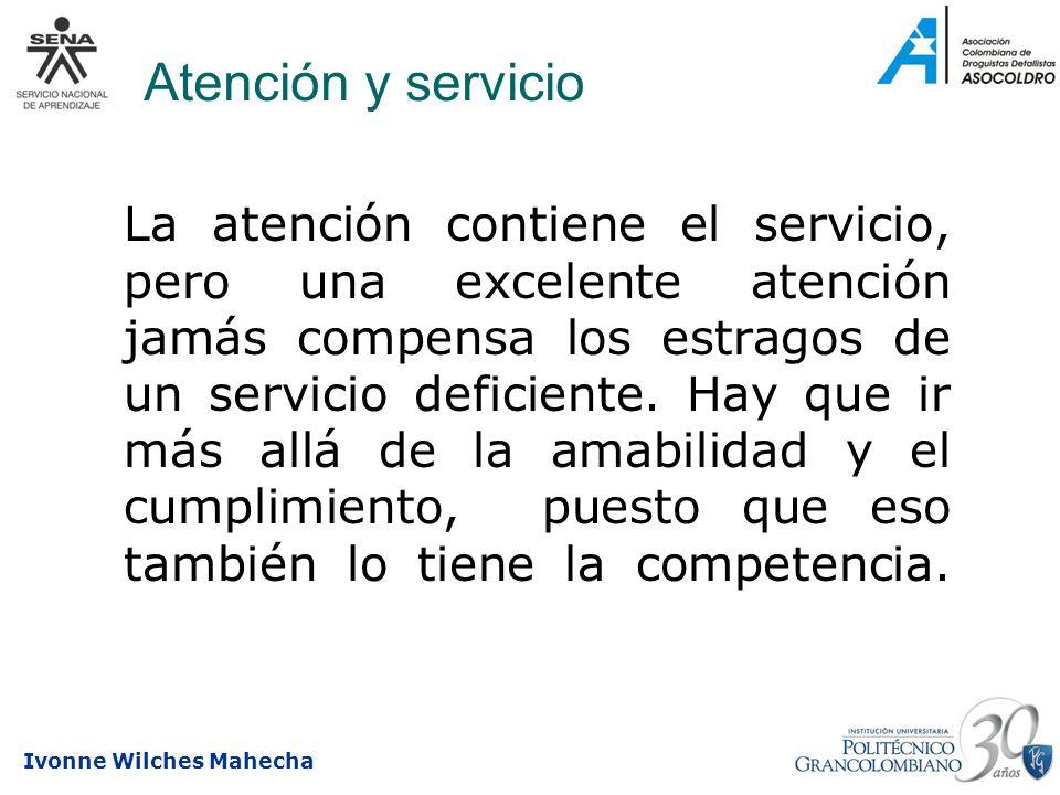 Ivonne Wilches Mahecha Atención y servicio La atención contiene el servicio, pero una excelente atención jamás compensa los estragos de un servicio de