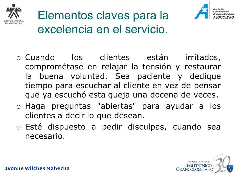 Ivonne Wilches Mahecha Elementos claves para la excelencia en el servicio. Cuando los clientes están irritados, comprométase en relajar la tensión y r