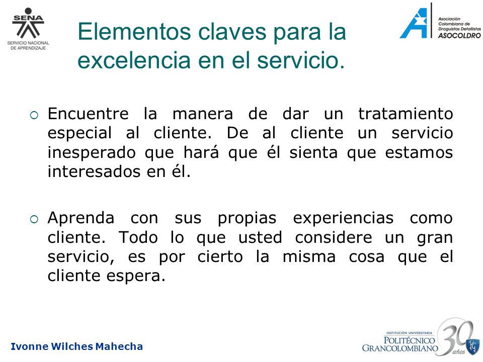 Ivonne Wilches Mahecha Elementos claves para la excelencia en el servicio. Encuentre la manera de dar un tratamiento especial al cliente. De al client