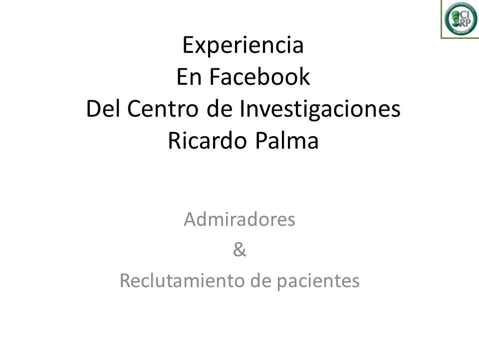 Experiencia En Facebook Del Centro de Investigaciones Ricardo Palma Admiradores & Reclutamiento de pacientes
