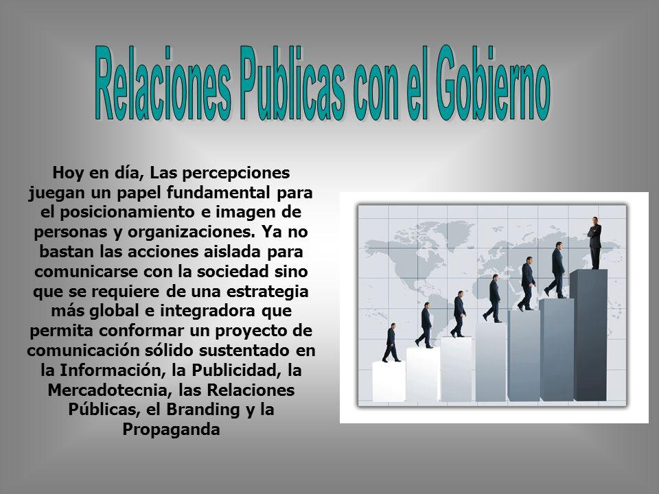 En el gobierno, las relaciones públicas están orientadas principalmente a brindar información al público interno y externo sobre los proyectos y realizaciones sectoriales o sobre las actividades del Poder Ejecutivo y principales funcionarios.