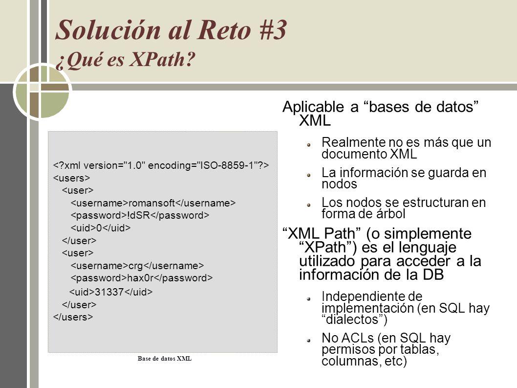 Solución al Reto #3 ¿Qué es XPath? Aplicable a bases de datos XML Realmente no es más que un documento XML La información se guarda en nodos Los nodos