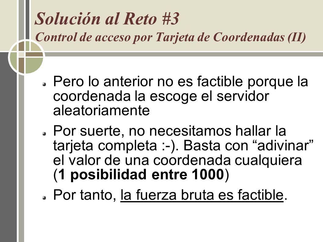 Solución al Reto #3 Control de acceso por Tarjeta de Coordenadas (II) Pero lo anterior no es factible porque la coordenada la escoge el servidor aleat