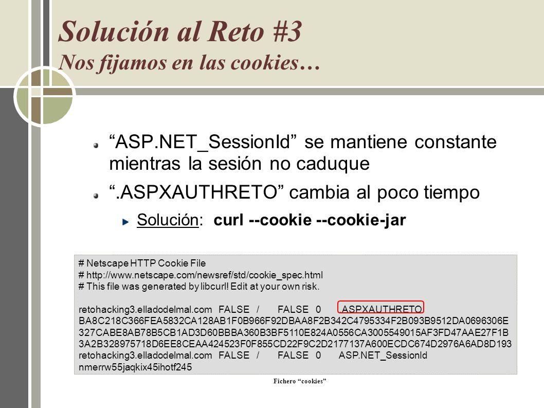 Solución al Reto #3 Nos fijamos en las cookies… ASP.NET_SessionId se mantiene constante mientras la sesión no caduque.ASPXAUTHRETO cambia al poco tiem