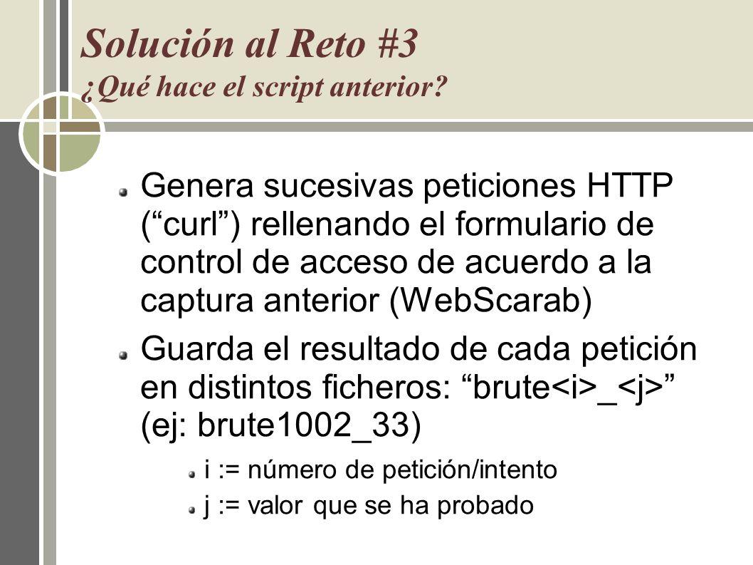 Solución al Reto #3 ¿Qué hace el script anterior? Genera sucesivas peticiones HTTP (curl) rellenando el formulario de control de acceso de acuerdo a l
