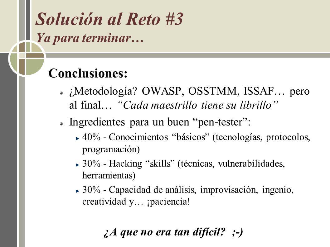 Solución al Reto #3 Ya para terminar… Conclusiones: ¿Metodología? OWASP, OSSTMM, ISSAF… pero al final… Cada maestrillo tiene su librillo Ingredientes
