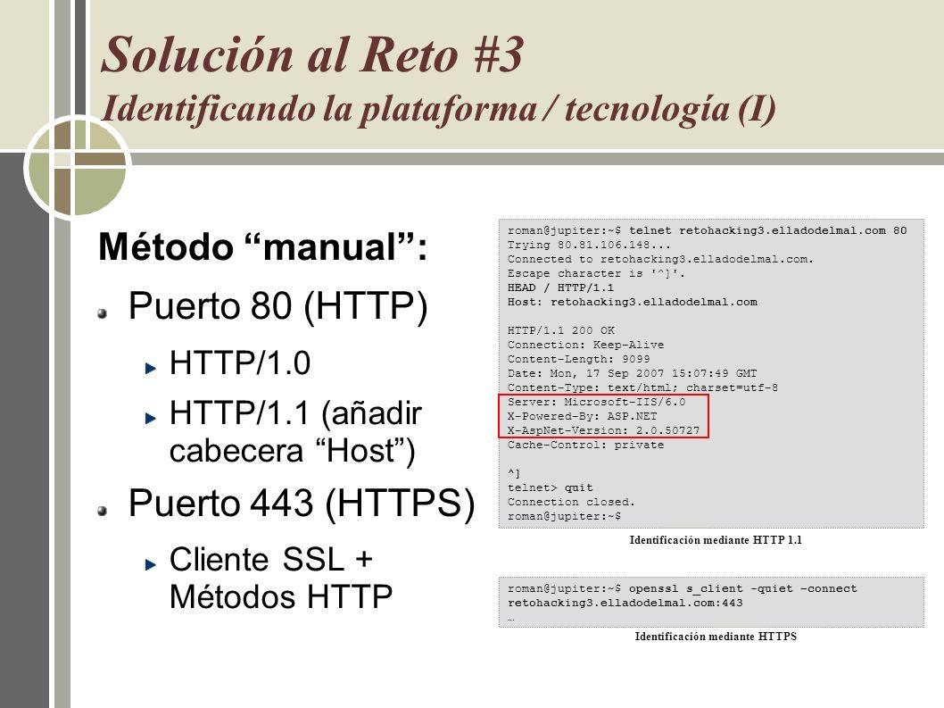 Solución al Reto #3 Identificando la plataforma / tecnología (I) Método manual: Puerto 80 (HTTP) HTTP/1.0 HTTP/1.1 (añadir cabecera Host) Puerto 443 (