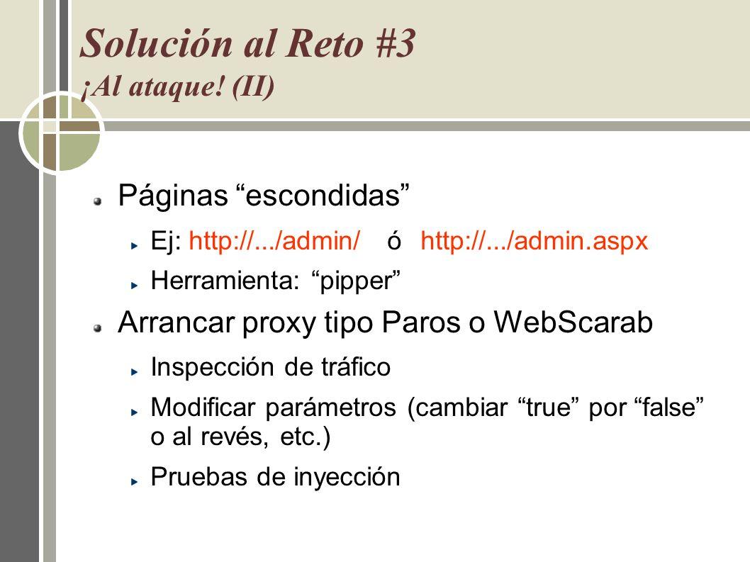 Solución al Reto #3 ¡Al ataque! (II) Páginas escondidas Ej: http://.../admin/óhttp://.../admin.aspx Herramienta: pipper Arrancar proxy tipo Paros o We