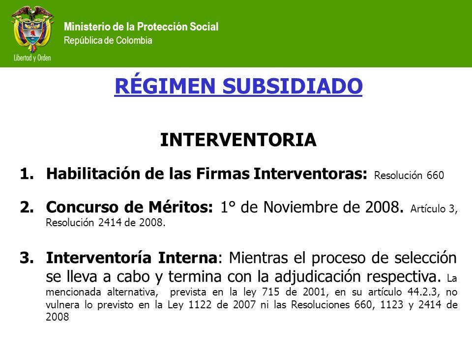 RÉGIMEN SUBSIDIADO INTERVENTORIA 1.Habilitación de las Firmas Interventoras: Resolución 660 2.Concurso de Méritos: 1° de Noviembre de 2008. Artículo 3