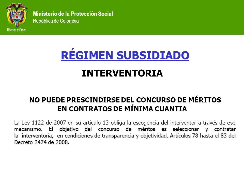 Ministerio de la Protección Social República de Colombia RÉGIMEN SUBSIDIADO INTERVENTORIA NO PUEDE PRESCINDIRSE DEL CONCURSO DE MÉRITOS EN CONTRATOS D
