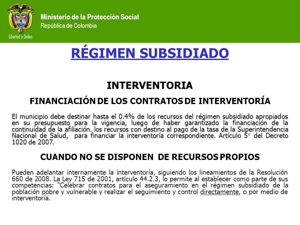 Ministerio de la Protección Social República de Colombia RÉGIMEN SUBSIDIADO INTERVENTORIA FINANCIACIÓN DE LOS CONTRATOS DE INTERVENTORÍA El municipio