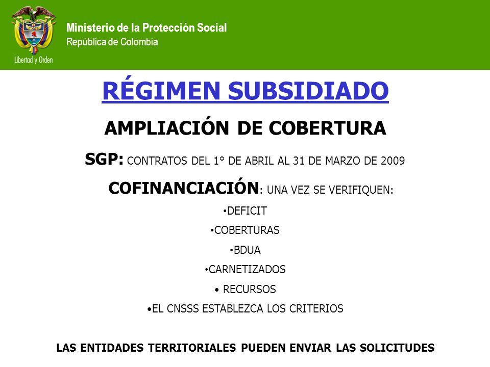Ministerio de la Protección Social República de Colombia RÉGIMEN SUBSIDIADO AMPLIACIÓN DE COBERTURA SGP: CONTRATOS DEL 1° DE ABRIL AL 31 DE MARZO DE 2