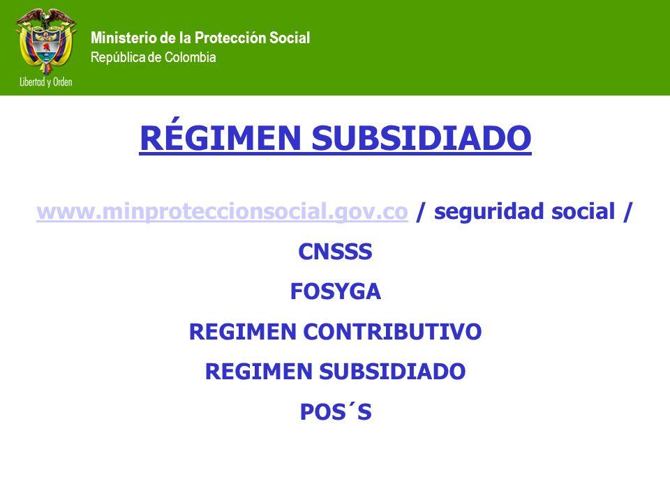Ministerio de la Protección Social República de Colombia RÉGIMEN SUBSIDIADO www.minproteccionsocial.gov.cowww.minproteccionsocial.gov.co / seguridad s
