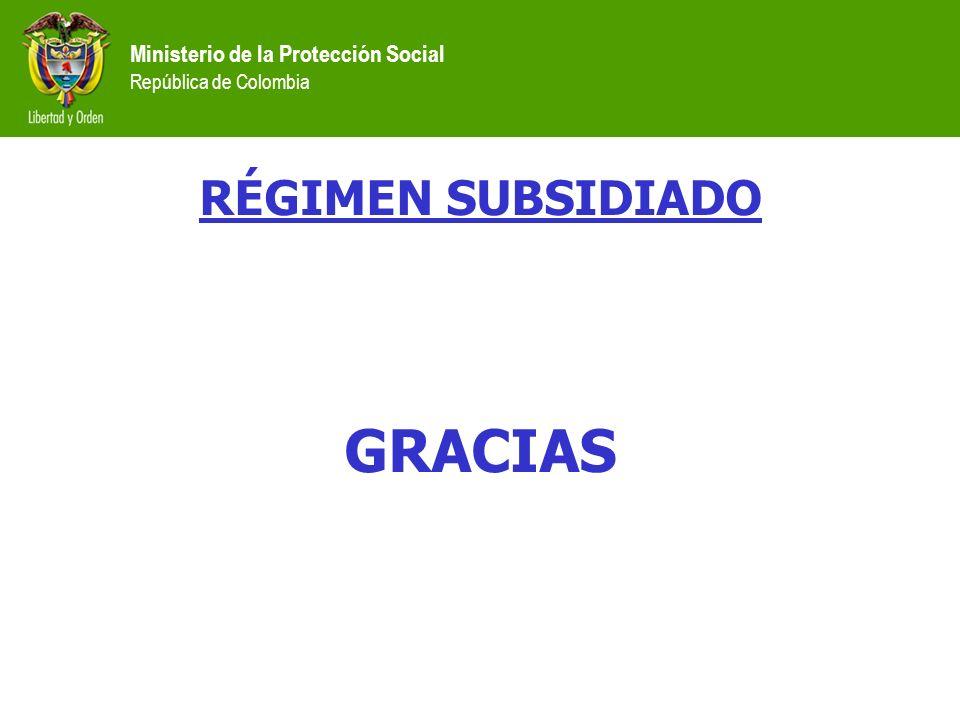 Ministerio de la Protección Social República de Colombia RÉGIMEN SUBSIDIADO GRACIAS