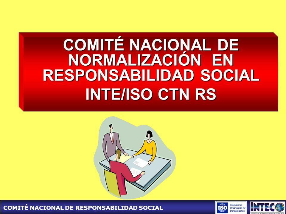 COMITÉ NACIONAL DE RESPONSABILIDAD SOCIAL COMITÉ NACIONAL DE NORMALIZACIÓN EN RESPONSABILIDAD SOCIAL INTE/ISO CTN RS