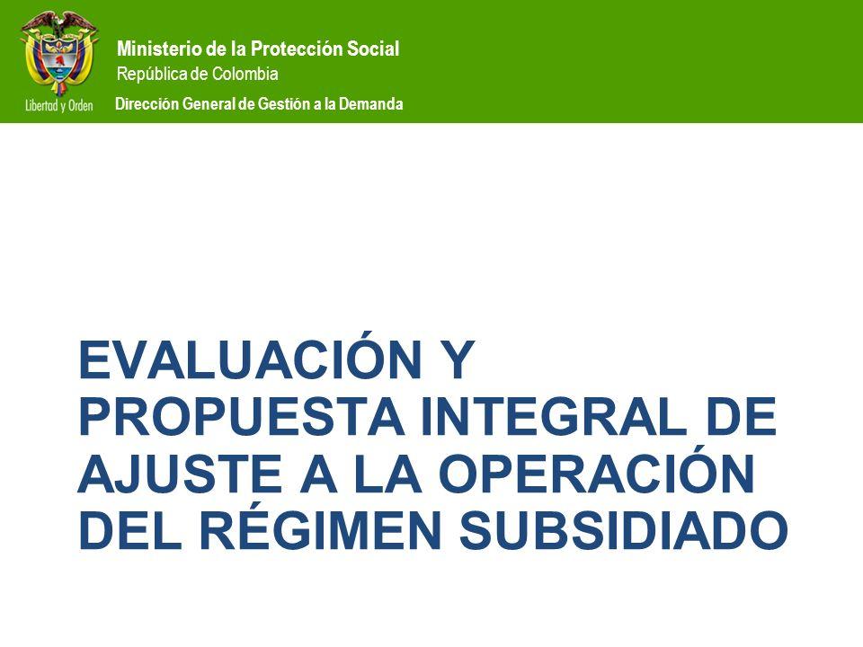 Dirección General de Gestión a la Demanda EVALUACIÓN Y PROPUESTA INTEGRAL DE AJUSTE A LA OPERACIÓN DEL RÉGIMEN SUBSIDIADO