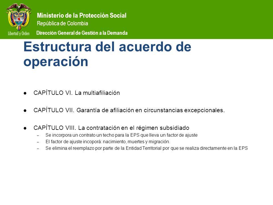 Ministerio de la Protección Social República de Colombia Dirección General de Gestión a la Demanda Estructura del acuerdo de operación CAPÍTULO VI. La