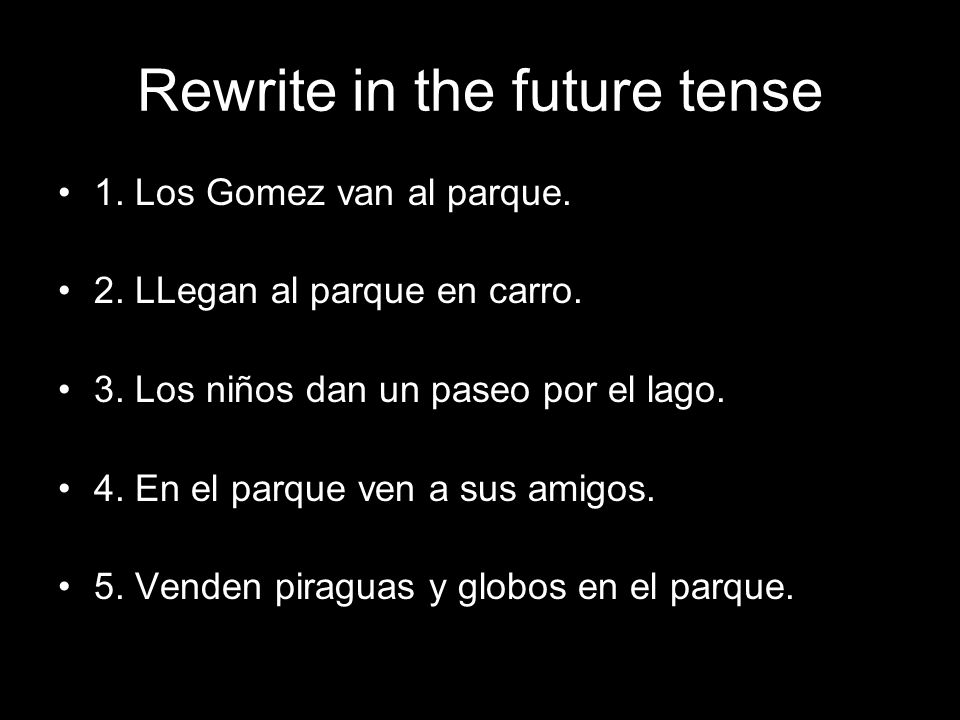 Rewrite in the future tense 1. Los Gomez van al parque.