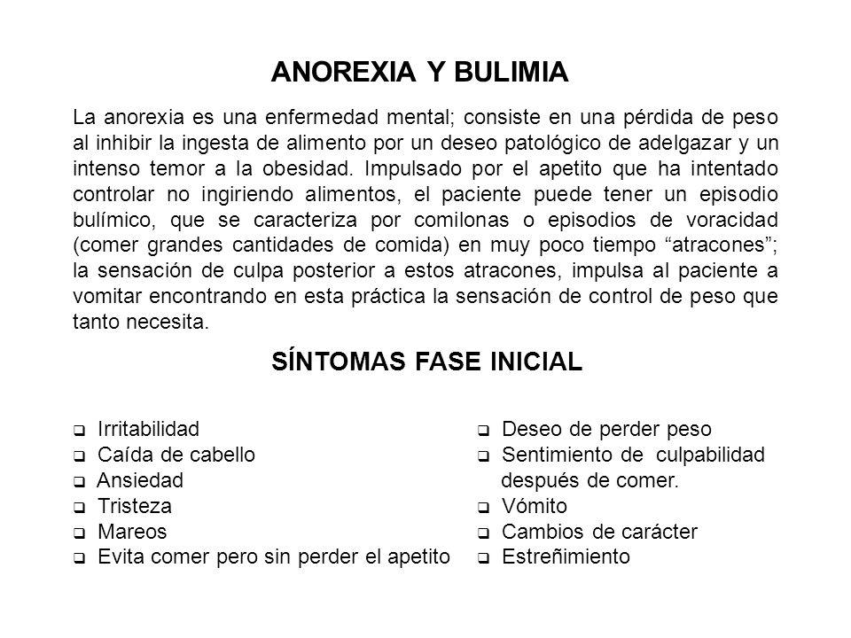 La anorexia es una enfermedad mental; consiste en una pérdida de peso al inhibir la ingesta de alimento por un deseo patológico de adelgazar y un inte