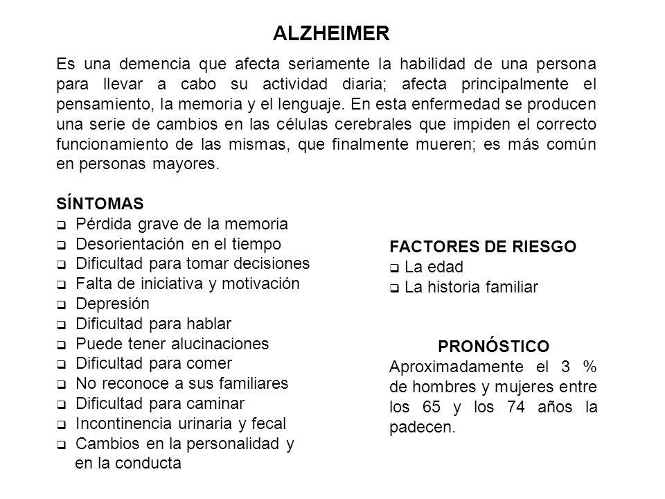 Es una demencia que afecta seriamente la habilidad de una persona para llevar a cabo su actividad diaria; afecta principalmente el pensamiento, la mem