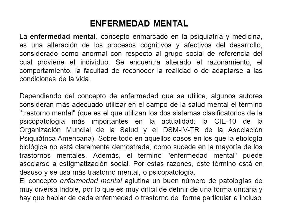 La enfermedad mental, concepto enmarcado en la psiquiatría y medicina, es una alteración de los procesos cognitivos y afectivos del desarrollo, consid