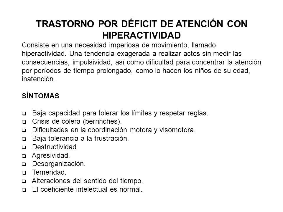 TRASTORNO POR DÉFICIT DE ATENCIÓN CON HIPERACTIVIDAD Consiste en una necesidad imperiosa de movimiento, llamado hiperactividad. Una tendencia exagerad