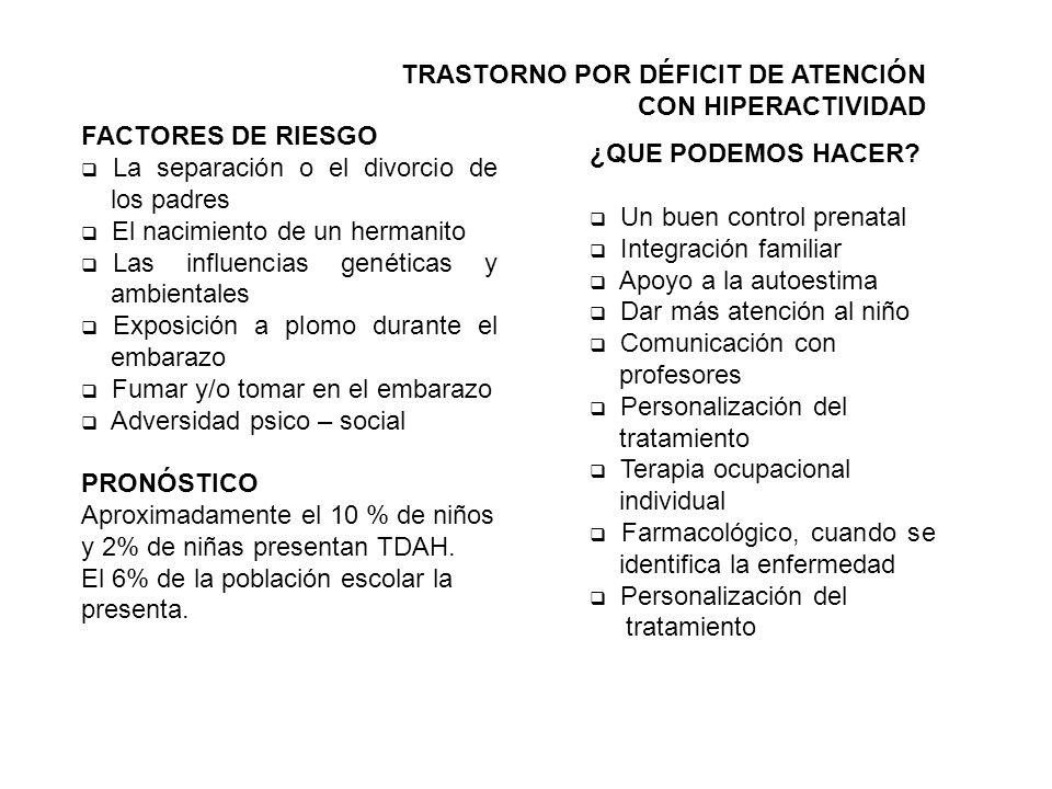 FACTORES DE RIESGO La separación o el divorcio de los padres El nacimiento de un hermanito Las influencias genéticas y ambientales Exposición a plomo