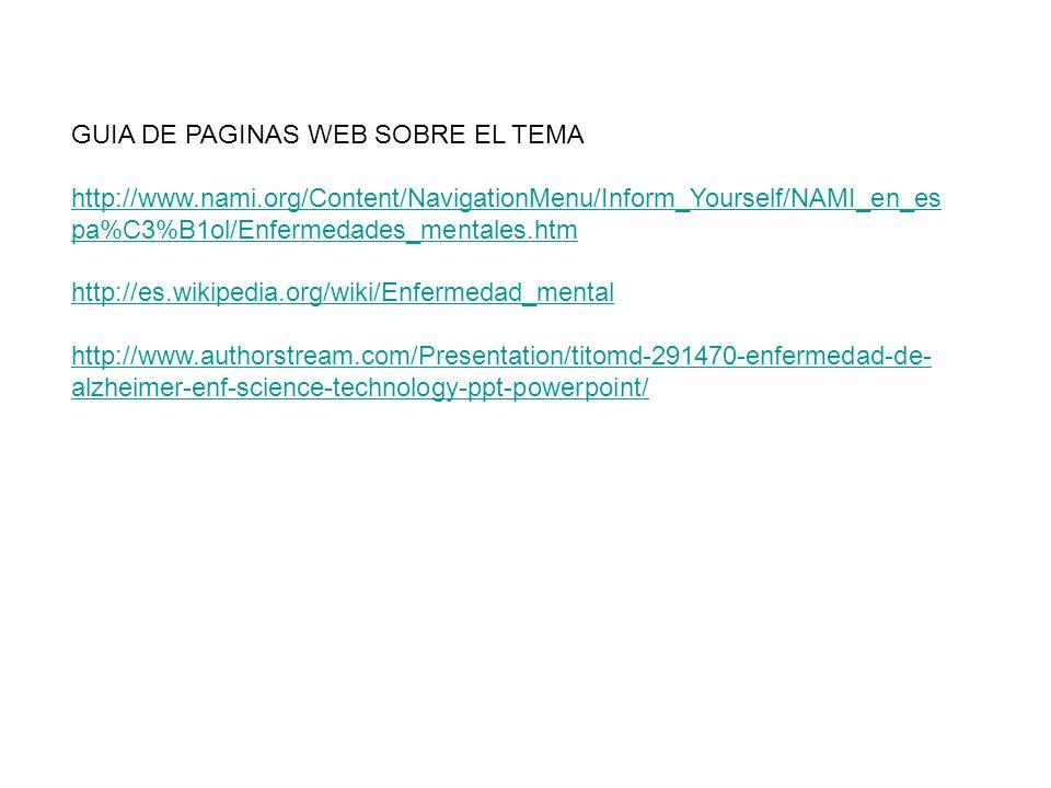 GUIA DE PAGINAS WEB SOBRE EL TEMA http://www.nami.org/Content/NavigationMenu/Inform_Yourself/NAMI_en_es pa%C3%B1ol/Enfermedades_mentales.htm http://es