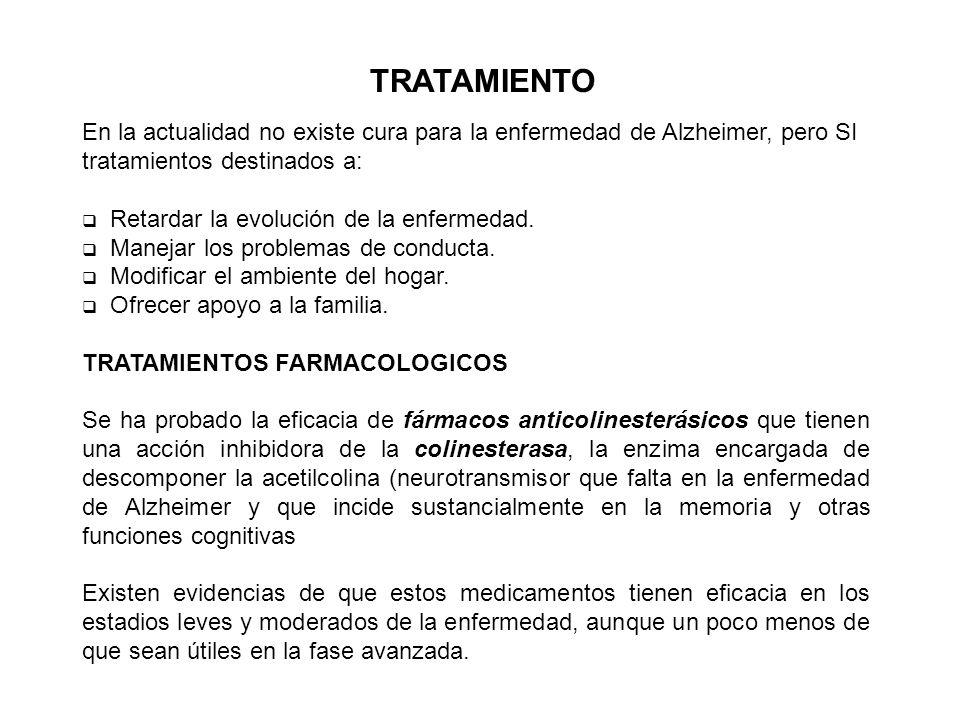 En la actualidad no existe cura para la enfermedad de Alzheimer, pero SI tratamientos destinados a: Retardar la evolución de la enfermedad. Manejar lo