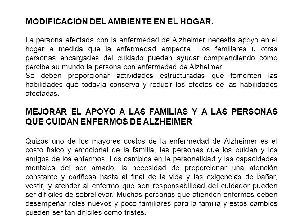 MODIFICACION DEL AMBIENTE EN EL HOGAR. La persona afectada con la enfermedad de Alzheimer necesita apoyo en el hogar a medida que la enfermedad empeor