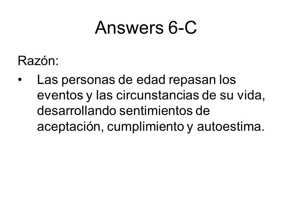 Answers 6-C Razón: Las personas de edad repasan los eventos y las circunstancias de su vida, desarrollando sentimientos de aceptación, cumplimiento y