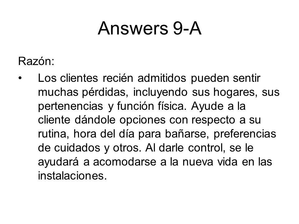 Answers 9-A Razón: Los clientes recién admitidos pueden sentir muchas pérdidas, incluyendo sus hogares, sus pertenencias y función física. Ayude a la