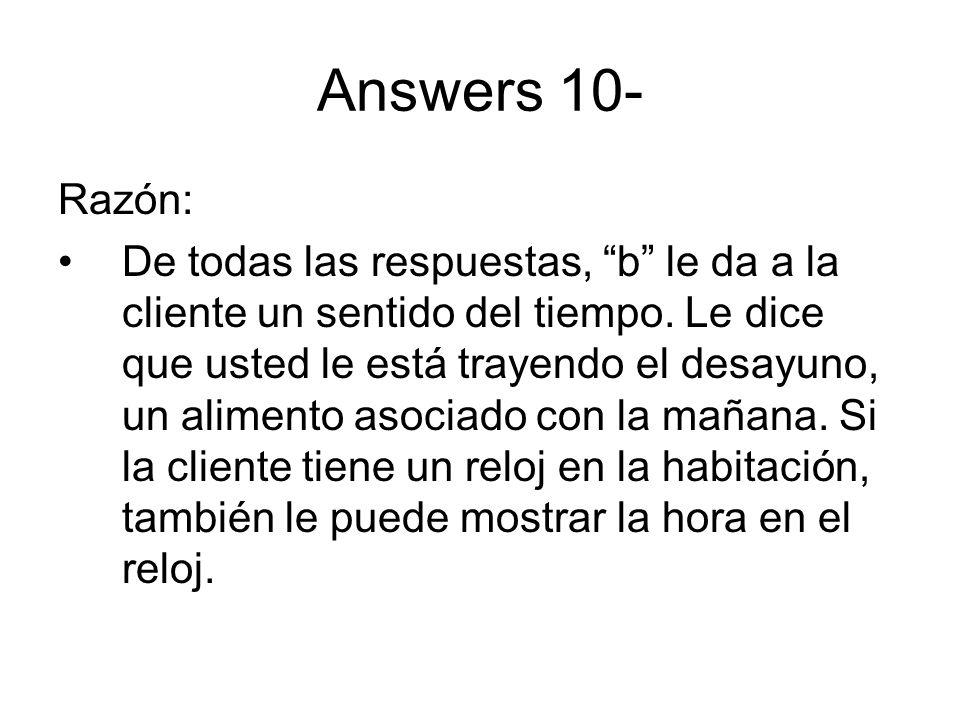 Answers 10- Razón: De todas las respuestas, b le da a la cliente un sentido del tiempo. Le dice que usted le está trayendo el desayuno, un alimento as