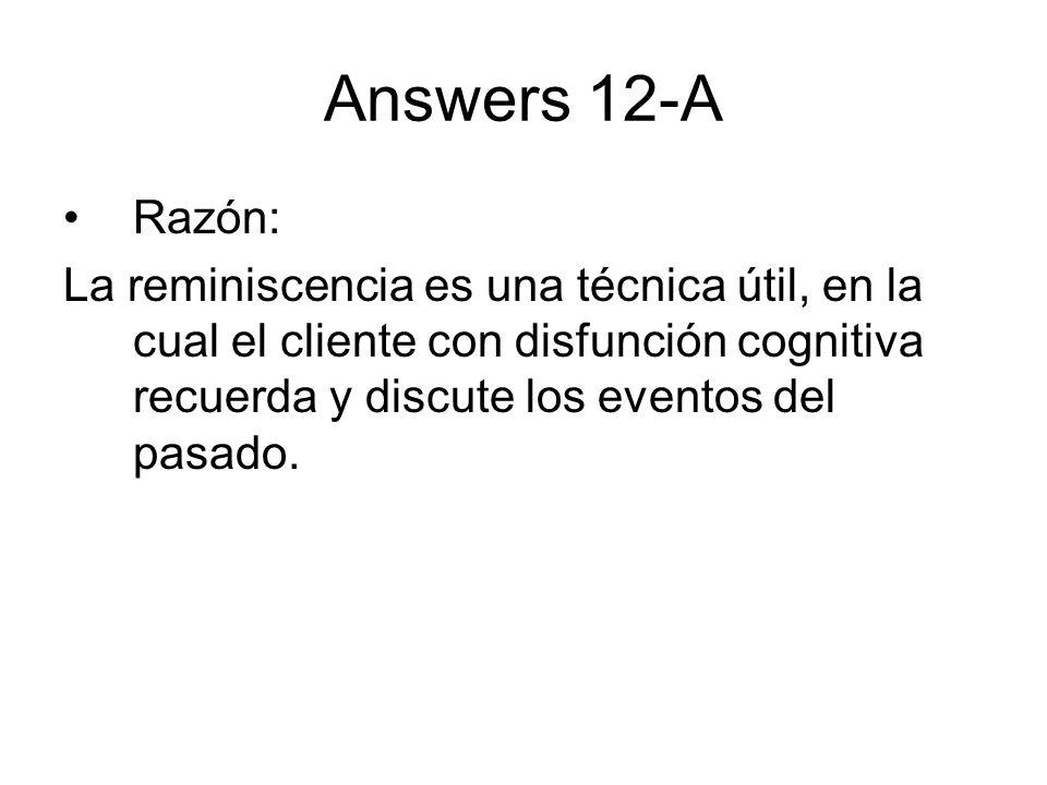 Answers 12-A Razón: La reminiscencia es una técnica útil, en la cual el cliente con disfunción cognitiva recuerda y discute los eventos del pasado.