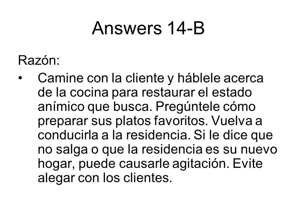 Answers 14-B Razón: Camine con la cliente y háblele acerca de la cocina para restaurar el estado anímico que busca. Pregúntele cómo preparar sus plato
